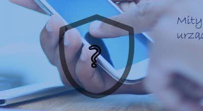 Mity o bezpieczeństwie urządzeń mobilnych